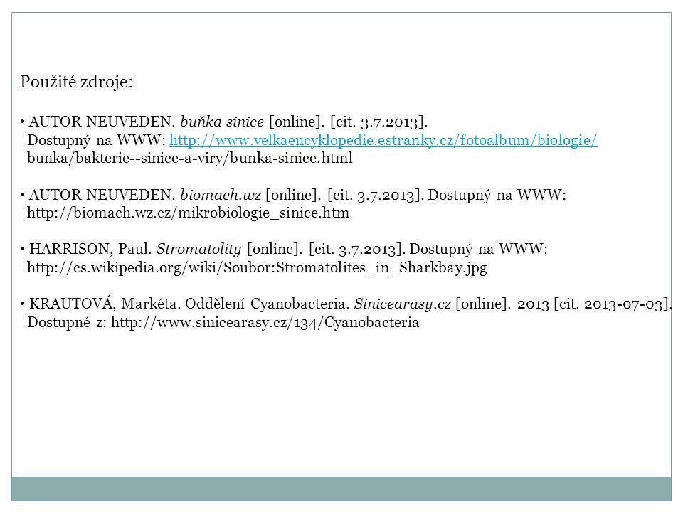 Použité zdroje: AUTOR NEUVEDEN. buňka sinice [online]. [cit. 3.7.2013].